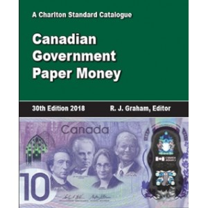 2018 Charlton Standard Catalogue of Canadian Government Paper Money - 30th Edition